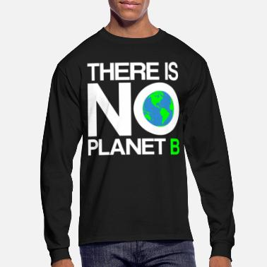 B Day Earth Day - There Is No Planet B - Men's Longsleeve Shirt