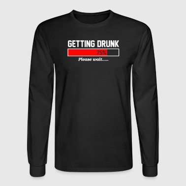 Get Drunk Getting Drunk - Men's Long Sleeve T-Shirt