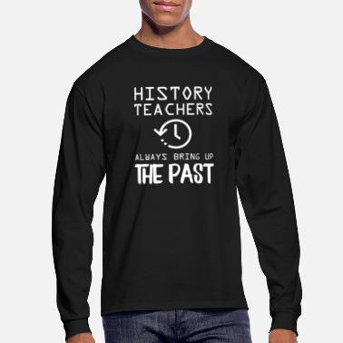 Teacher Training Teacher Shirt History Teachers Bring Up The Past - Men's Long Sleeve T-Shirt