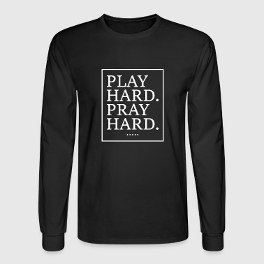 Play hard, Pray hard - Sports Statement design - Men's Long Sleeve T-Shirt
