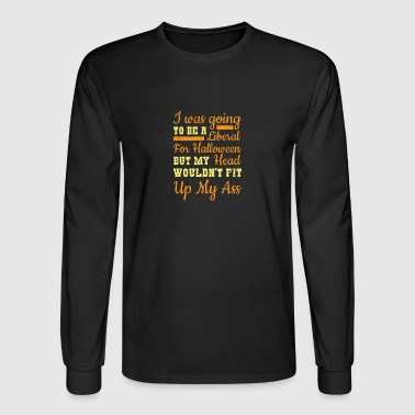 Liberal I Was Going To Be A Liberal For Halloween - Men's Long Sleeve T-Shirt