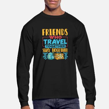 Travel Travel Buddies Friends Who Travel Together - Men's Long Sleeve T-Shirt