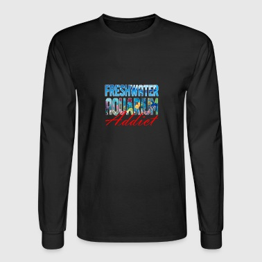 Freshwater Freshwater Aquarium Addict - Men's Long Sleeve T-Shirt