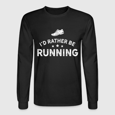 Running Design Id Rather Be Running White Cross Country Fitness Funny Gift - Men's Long Sleeve T-Shirt