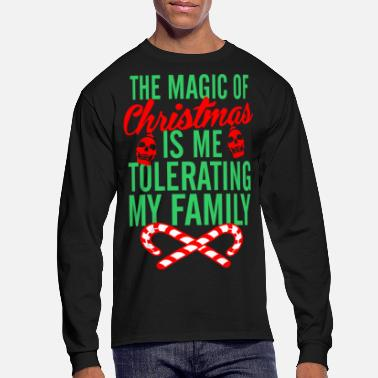 Magic The Magic Of Christmas Is Me Tolerating My Family - Men's Longsleeve Shirt