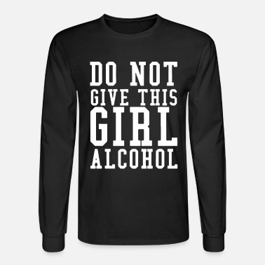 e1431aad Don't Give A Girl Alcohol Said No One T-Shirt Men's Premium T-Shirt ...