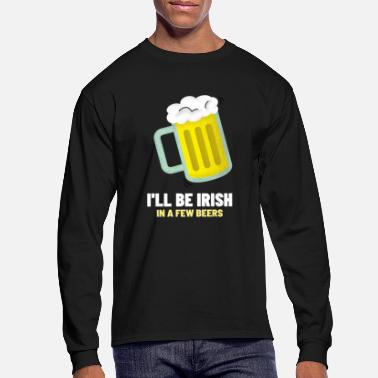 I'll Be Irish In A Few Beers & St.Patricks Day - Men's Longsleeve Shirt