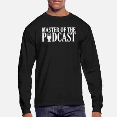 Podcast Addict Master of the Podcast Awesome Podcasting Host - Men's Longsleeve Shirt