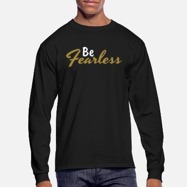 Be Fearless - Motivation and Inspiration - Men's Longsleeve Shirt