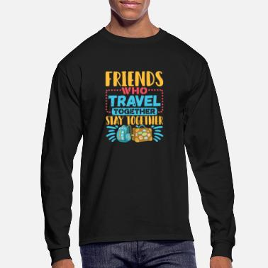Travel Travel Buddies Friends Who Travel Together - Men's Longsleeve Shirt