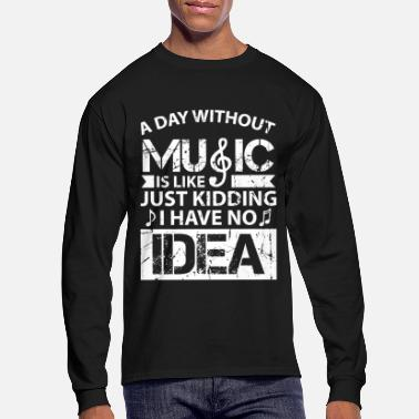 Musicians A Day Without Music is like just kidding no idea - Men's Longsleeve Shirt
