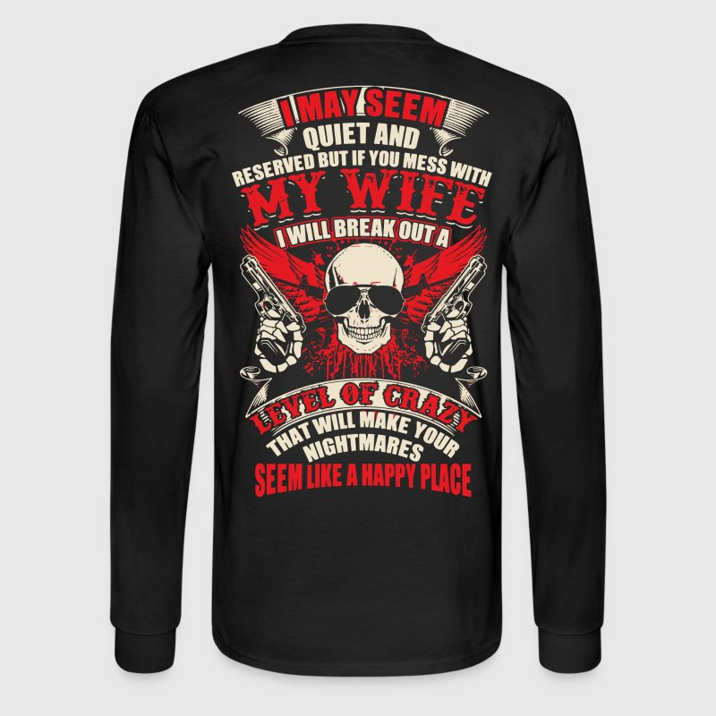 I May seem quiet and reserved but if you mess with - Men's Long Sleeve T-Shirt