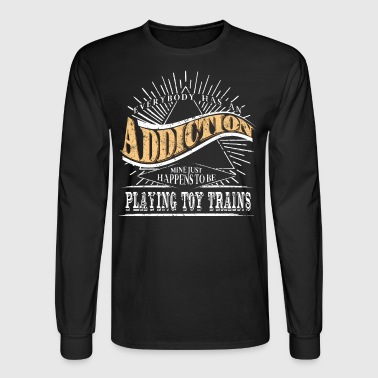Addiction Is Toy Trains Shirt Gift Model Trains - Men's Long Sleeve T-Shirt