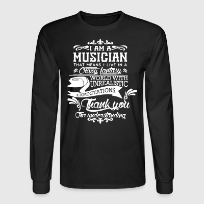 I Am A Musician Shirt - Men's Long Sleeve T-Shirt