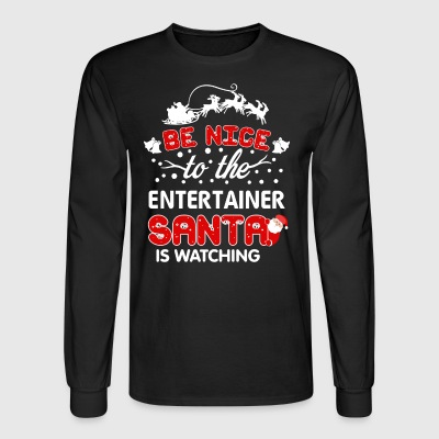 Be Nice To The Entertainer Santa Is Watching Tee - Men's Long Sleeve T-Shirt