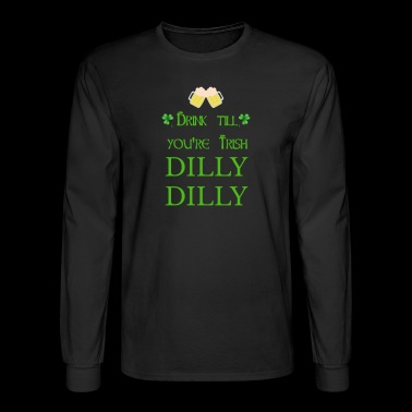 Drink till youre irish Dilly Dilly - Men's Long Sleeve T-Shirt