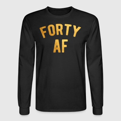 Forty AF Shirt 40th Birthday T-Shirt - Men's Long Sleeve T-Shirt
