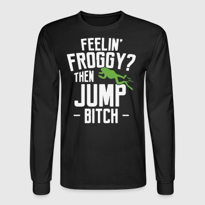 Feelin Froggy Then Jump Bitch - Men's Long Sleeve T-Shirt