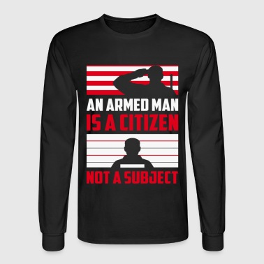 An Armed Man Is A Citizen Not A Subject - Men's Long Sleeve T-Shirt