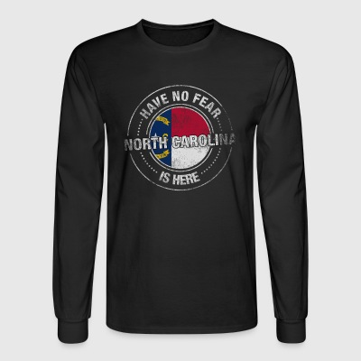 Have No Fear North Carolina Is Here - Men's Long Sleeve T-Shirt