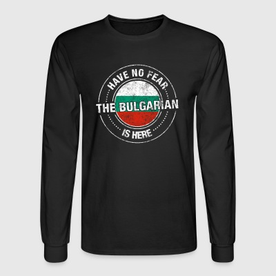 Have No Fear The Bulgarian Is Here - Men's Long Sleeve T-Shirt