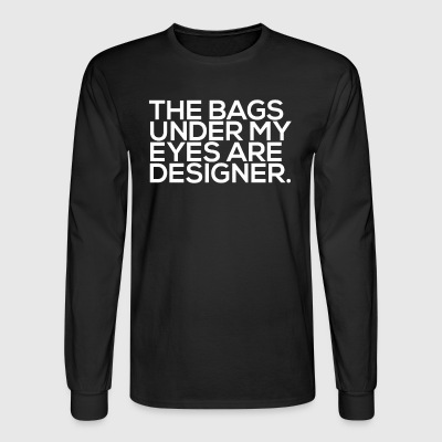 The bags under my eyes are designer - Men's Long Sleeve T-Shirt