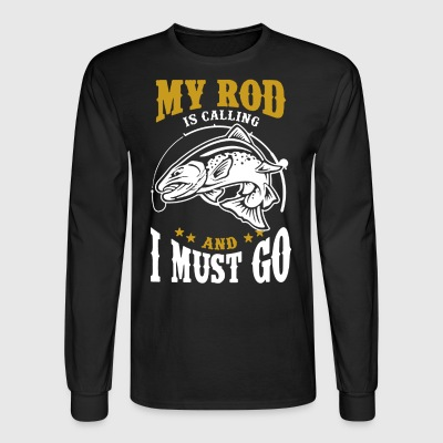 My Rod Is Calling And I Must Go - Men's Long Sleeve T-Shirt