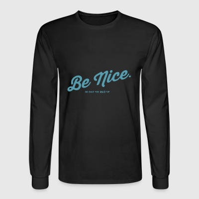 Be Nice Or shut the #&@' up - Men's Long Sleeve T-Shirt