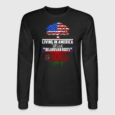 Living In America With Belarusian Roots - Men's Long Sleeve T-Shirt