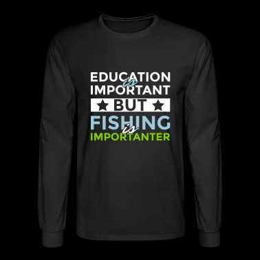 Education is important but fishing is importanter - Men's Long Sleeve T-Shirt