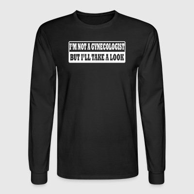 I m Not A Gynecologist But I ll Take A Look - Men's Long Sleeve T-Shirt