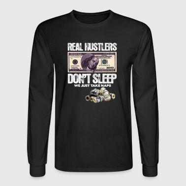 REAL HUSTLERS DON T SLEEP WE TAKE NAPS - Men's Long Sleeve T-Shirt
