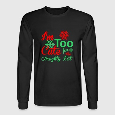Im Too Cute For The Naughty List Christmas - Men's Long Sleeve T-Shirt