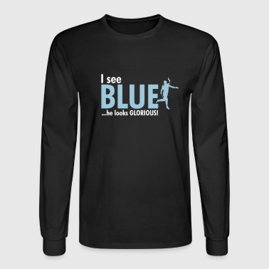 I see BLUE ...he looks GLORIOUS! - Men's Long Sleeve T-Shirt