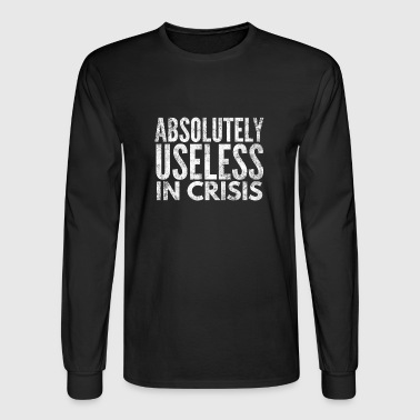 Absolutely useless in crisis - Men's Long Sleeve T-Shirt
