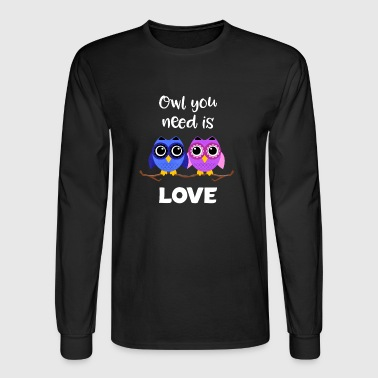 Owl you need is love valentine's day gift t-shirt - Men's Long Sleeve T-Shirt
