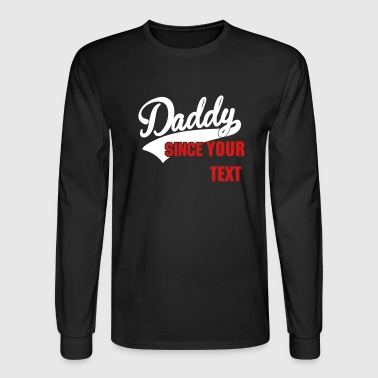 Since daddy since - your own text - Men's Long Sleeve T-Shirt