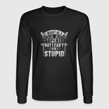 Carpenter cannot fix stupid - Men's Long Sleeve T-Shirt