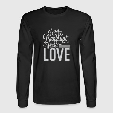 I am bankrupt without love - Men's Long Sleeve T-Shirt