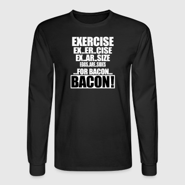 Exercise For Bacon - Men's Long Sleeve T-Shirt