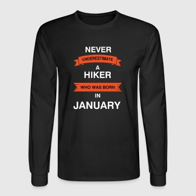 Never underestimate a hiker who was born in Jan - Men's Long Sleeve T-Shirt