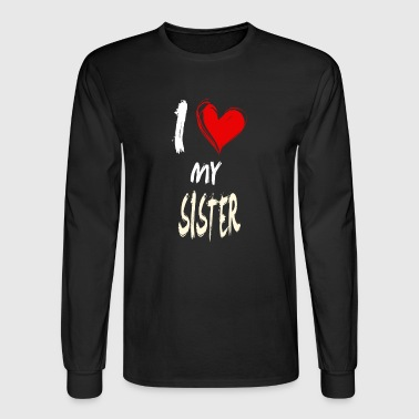I love my SISTER - Men's Long Sleeve T-Shirt