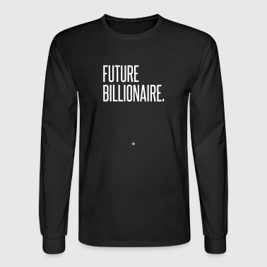 Future Billionaire - Men's Long Sleeve T-Shirt