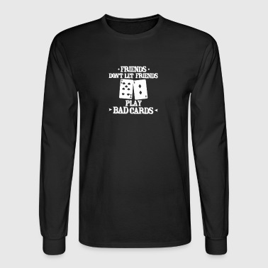 New Design Don t Let Friends Play Bad Cards - Men's Long Sleeve T-Shirt