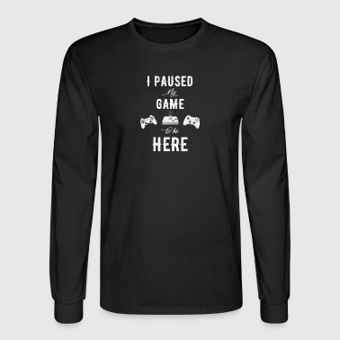 I paused my game to be here - Men's Long Sleeve T-Shirt