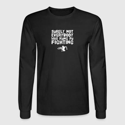 Surely not everybody was kung fu fighting - Men's Long Sleeve T-Shirt
