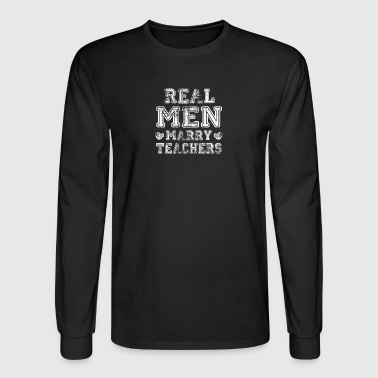 Real Men Marry Teachers - Men's Long Sleeve T-Shirt