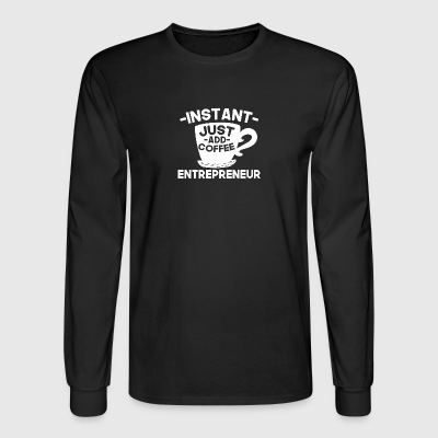 Instant Entrepreneur Just Add Coffee - Men's Long Sleeve T-Shirt