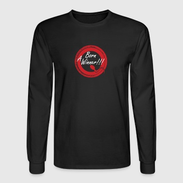 Born A Winner!!! - Men's Long Sleeve T-Shirt