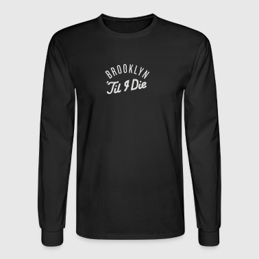 Brooklyn Till I Die - Men's Long Sleeve T-Shirt